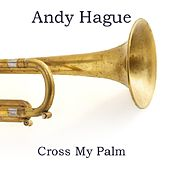 Play & Download Cross My Palm by Andy Hague | Napster