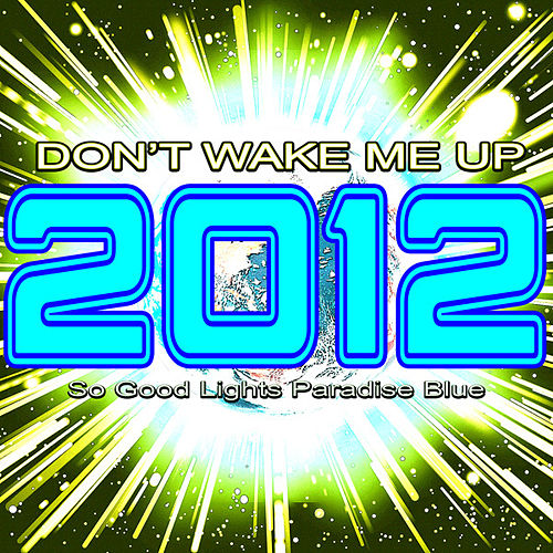 2012 Don't Wake Me Up (So Good Lights Paradise Blue) by Various Artists