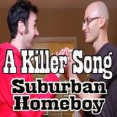 A Killer Song- Suburban Homeboy (feat. Eric Schwartz) by Sean Klitzner