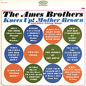 Knees Up! Mother Brown by The Ames Brothers
