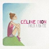 Parler à mon père by Celine Dion