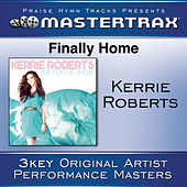 Finally Home [Performance Tracks] by Kerrie Roberts