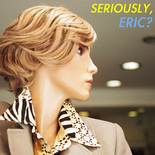 Play & Download Seriously, Eric? #1 by Various Artists | Napster