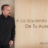 A La Izquierda De Tu Ausencia by Alex D'Castro