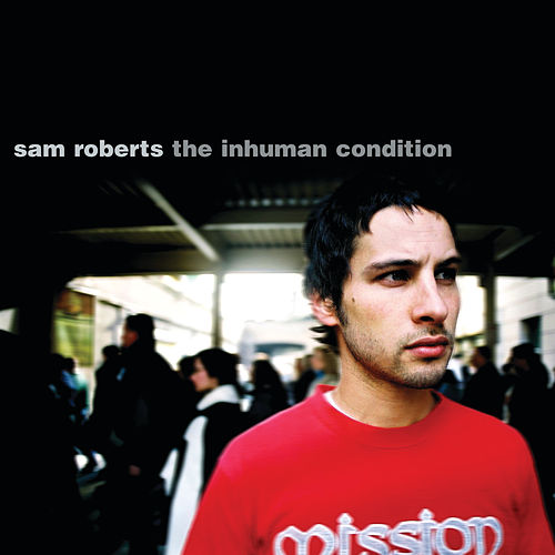 Play & Download The Inhuman Condition by Sam Roberts | Napster