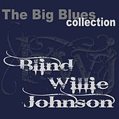 Play & Download Blind Willie Johnson (The Big Blues Collection) by Blind Willie Johnson | Napster