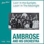 Livin' in the Sunlight, Lovin' in the Moonlight (1930 - 1932) by Ambrose & His Orchestra