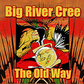 The Old Way by Big River Cree