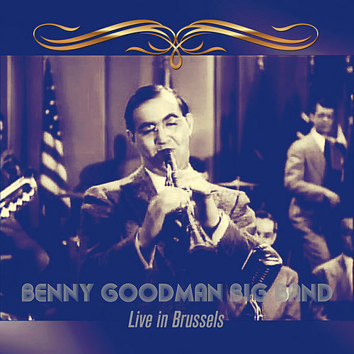 Play & Download Benny Goodman Big Band: Live in Brussels (Remastered) by Benny Goodman | Napster