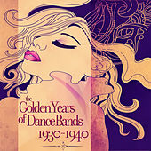 The Golden Years of Dance Bands 1930 - 1940 (Remastered) by Various Artists
