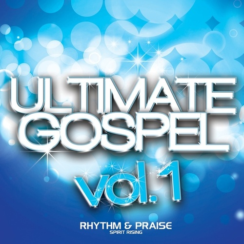 Play & Download Ultimate Gospel Vol. 1 Rhythm & Praise (Spirit Rising) by Various Artists | Napster