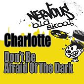 Don't Be Afraid Of The Dark - Junior Vasquez Remixes by Charlotte