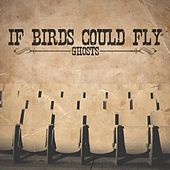 Play & Download Ghosts by If Birds Could Fly | Napster