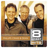 Play & Download 8 Great Hits by Phillips, Craig & Dean | Napster