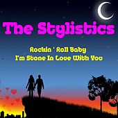 Play & Download Rockin' Roll Baby by The Stylistics | Napster