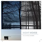 Play & Download Night Moves by Irish Chamber Orchestra | Napster