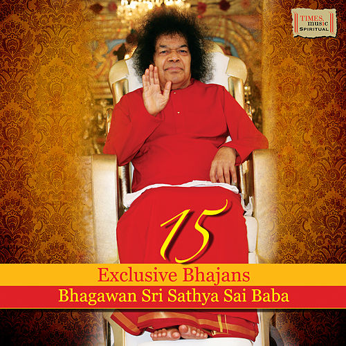 Play & Download 15 Exclusive Bhajans Bhagawan Sri Sathya Sai Baba by Various Artists | Napster