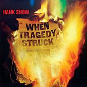 Play & Download When Tragedy Struck by Hank Snow | Napster
