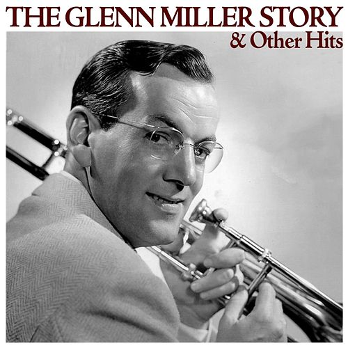 Play & Download The Glenn Miller Story & Other Hits by Glenn Miller | Napster