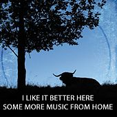 Play & Download I Like It Better Here – Some More Music From Home by Various Artists | Napster