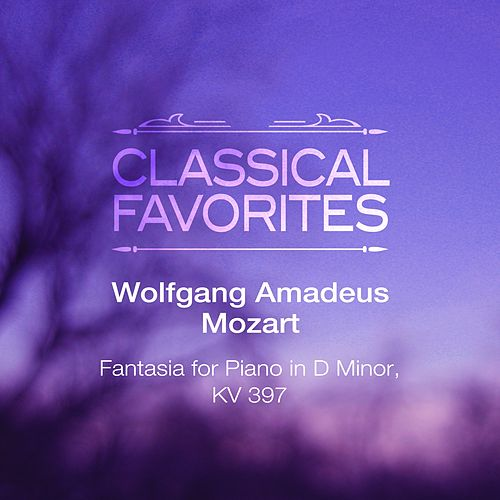 Play & Download Classical Favorites: Mozart: Fantasia for Piano in D Minor, KV 397 by Mikhail Mordvinov | Napster