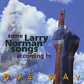 Play & Download Some Larry Norman Songs According To One Way by One Way | Napster