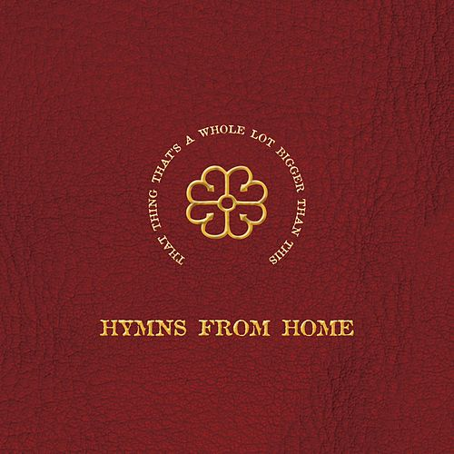 Play & Download That Thing That's A Whole Lot Bigger Than This – Hymns From Home by Various Artists | Napster