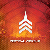 Play & Download Live Worship From Vertical Church by Vertical Church Band | Napster