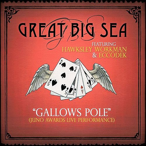 Gallows Pole (feat. Hawksley Workman & Eccodek) [Juno Awards] by Great Big Sea
