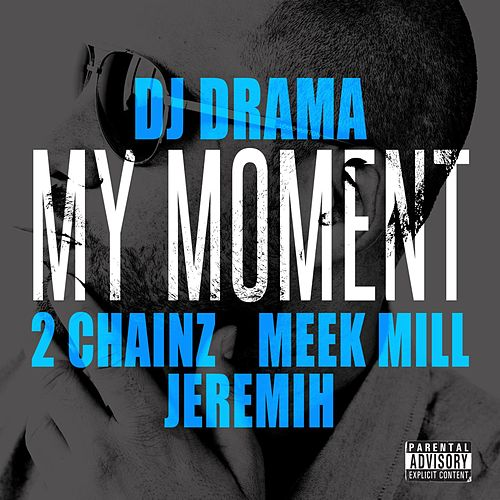 My Moment (feat. 2 Chainz, Meek Mill and Jeremih) by DJ Drama