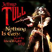 Nothing Is Easy: Live At The Isle Of Wight 1970 von Jethro Tull
