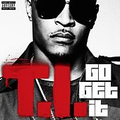 Play & Download Go Get It by T.I. | Napster