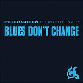Play & Download Blues Don't Change by Peter Green | Napster