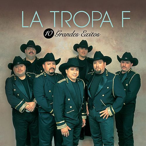 Play & Download 10 Grandes Exitos by La Tropa F | Napster