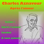 Play & Download Apres l'amour by Charles Aznavour   Napster