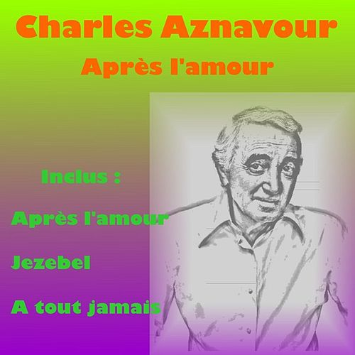 Apres l'amour by Charles Aznavour