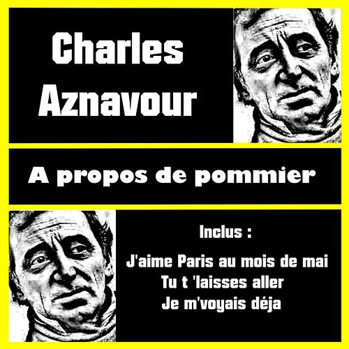 Play & Download A propos de pommier by Charles Aznavour | Napster