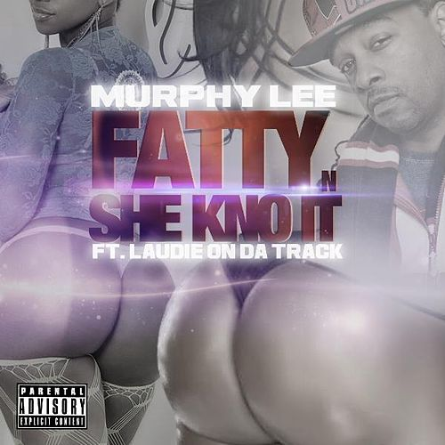 Fatty n She Kno It (feat. Laudie On da Track) by Murphy Lee