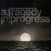 Play & Download Mechanical Weather by A Tragedy In Progress | Napster