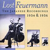 Play & Download Lost Feuermann - The Japanese Recordings, 1934 & 1936 by Emanuel Feuermann | Napster