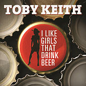 I Like Girls That Drink Beer by Toby Keith
