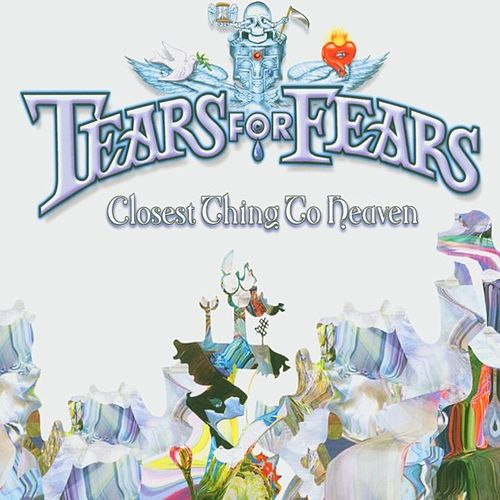 Closest Thing To Heaven by Tears for Fears