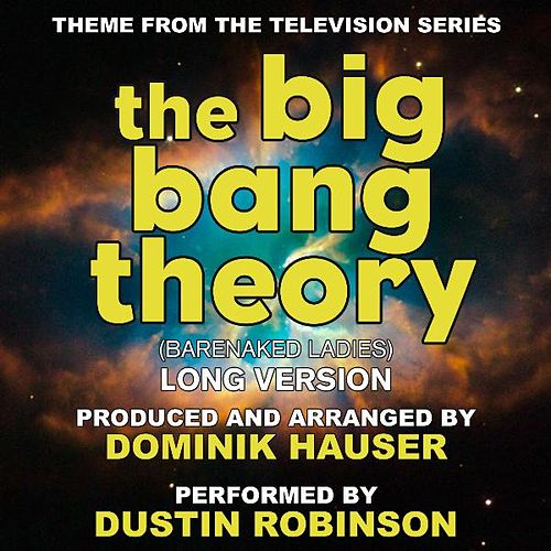 Play & Download The Big Bang Theory - Theme from the TV Series - Long Version (Single) (Cover) [feat. Dustin Robinson] by Dominik Hauser | Napster