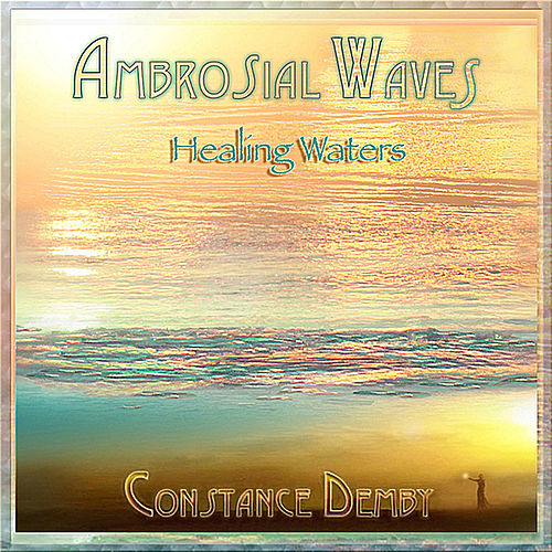 Ambrosial Waves (Healing Waters) by Constance Demby
