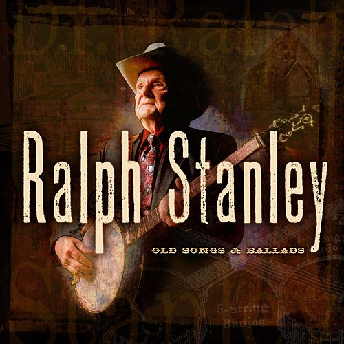 Play & Download Old Songs & Ballads by Ralph Stanley | Napster