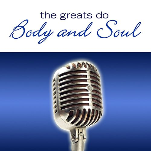 Play & Download The Greats Do Body And Soul by Various Artists | Napster