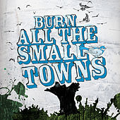 Play & Download Burn All The Small Towns by Various Artists | Napster