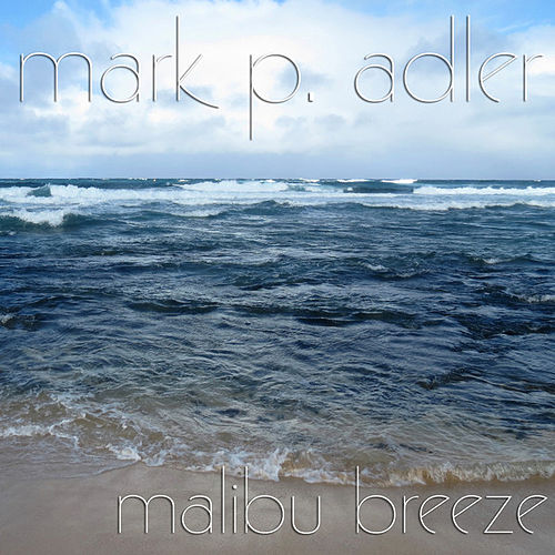 Malibu Breeze by Mark P. Adler