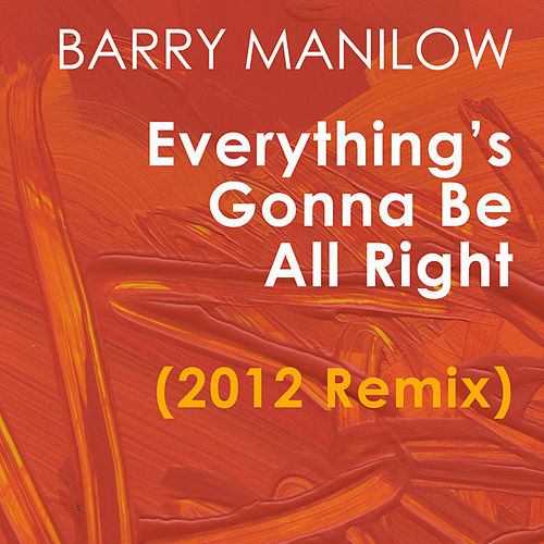 Play & Download Everything's Gonna Be All Right (2012 Remix) - Single by Barry Manilow | Napster