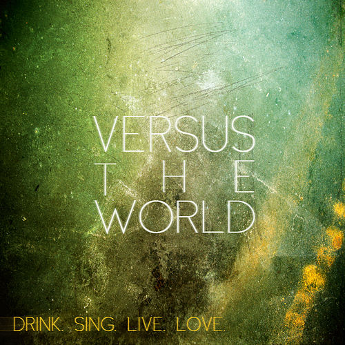 Play & Download Drink. Sing. Live. Love. by Versus The World | Napster
